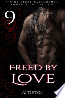 Freed by Love  A Nine Story Paranormal Romance Collection
