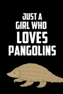 Just a Girl Who Loves Pangolins  Funny Pangolin Lover s Gift Journal  This Is a Blank  Lined Journal That Makes a Perfect Pangolin Lover s Gift for Me