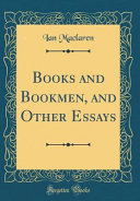 Books and Bookmen  and Other Essays  Classic Reprint
