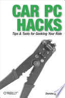 """Car PC Hacks: Tips & Tools for Geeking Your Ride"" by Damien Stolarz"