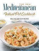 The NEW Mediterranean Instant Pot Cookbook