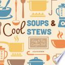 Cool Soups   Stews  Easy   Fun Comfort Food Book