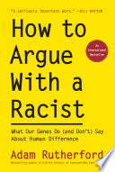 link to How to argue with a racist : what our genes do (and don't) say about human difference in the TCC library catalog