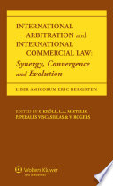 International Arbitration and International Commercial Law  : Synergy, Convergence, and Evolution : Liber Amicorum Eric Bergsten