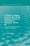 A History of Egypt from the End of the Neolithic Period to the Death of Cleopatra VII B C  30  Routledge Revivals