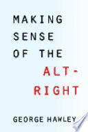 Making Sense of the Alt Right