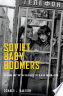 Soviet Baby Boomers An Oral History Of Russia S Cold War Generation Book PDF