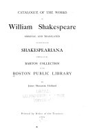 Catalogue of the Works of William Shakespeare  Original and Traslated  Together with the Shakespeariana Embraced in the Barton Collection of the Boston Public Library