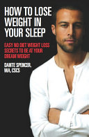 How to Lose Weight in Your Sleep: Easy No Diet Weight Loss Secrets to Be at Your Dream Weight Pdf/ePub eBook