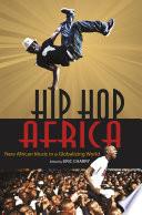 """Hip Hop Africa: New African Music in a Globalizing World"" by Eric Charry, Rainer Polak, Jesse Weaver Shipley, Lee Watkins, Patricia Tang, Daniel B. Reed, John Fenn, Stephanie Shonekan, Jean Ngoya Kidula, Alex Perullo, John Collins, Jochen Seebode"
