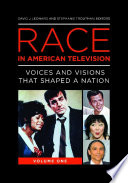 Race in American Television: Voices and Visions that Shaped a Nation [2 volumes]