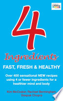 """4 Ingredients: Fast, Fresh and Healthy"" by Kim McCosker"