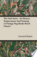 The Irish Setter - Its History, Temperament And Training (A Vintage Dog Books Breed Classic)