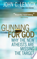 """""""Gunning for God: Why the New Atheists are Missing the Target"""" by John C. Lennox"""