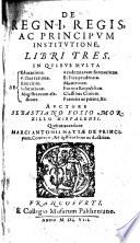 De regni, regis ac principum institutione libri tres ... Accedunt Marci Antonii Nattae de principum, comitum ... institutione ac doctrina