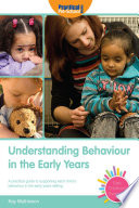 Understanding behaviour in the early years a practical guide to supporting each child's behaviour in the early years setting