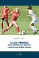 Calcio femminile. Teoria, metodologia, didattica & tecnica degli sport di squadra