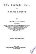 Little Rosebud s Lovers  Or  a Cruel Revenge Book