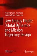 Low Energy Flight  Orbital Dynamics and Mission Trajectory Design