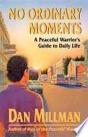 """""""No Ordinary Moments: A Peaceful Warrior's Guide to Daily Life"""" by Dan Millman"""