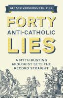 Forty Anti Catholic Lies