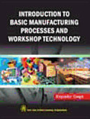 Introduction to Basic Manufacturing Process and Workshop Technology