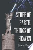 Stuff of Earth  Things of Heaven
