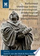 Reformed theology today  Practical theological  missiological and ethical perspectives Book