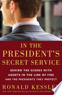 """In the President's Secret Service: Behind the Scenes with Agents in the Line of Fire and the Presidents They Protect"" by Ronald Kessler"