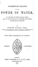 Rudimentary Treatise on the Power of Water as Applied to Drive Flour Mills and to Give Motion to Turbines and Other Hydrostatic Engines