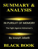 Summary & Analysis : In Pursuit of Memory By Joseph Jebelli : The Fight Against Alzheimer's