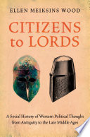 Citizens to Lords  A Social History of Western Political Thought from Antiquity to the Late Middle Ages