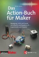 Das Action-Buch für Maker: Bewegung, Licht und Sound mit Arduino und ...