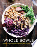 """Whole Bowls: Complete Gluten-Free and Vegetarian Meals to Power Your Day"" by Allison Day"