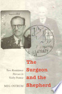 The Surgeon and the Shepherd  : Two Resistance Heroes in Vichy France