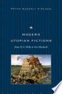 Modern Utopian Fictions from H.G. Wells to Iris Murdoch