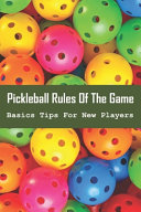 Pickleball Rules Of The Game   Basics Tips For New Players
