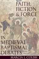 Faith, Force and Fiction in Medieval Baptismal Debates