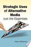 Strategic Uses of Alternative Media: Just the Essentials