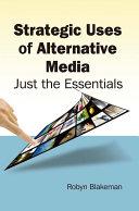 Strategic Uses of Alternative Media  Just the Essentials