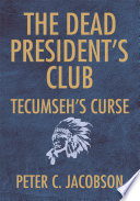The Dead President s Club  Tecumseh s Curse