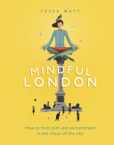 Mindful London: How to Find Calm and Contentment in the ...