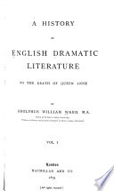 A History of English Dramatic Literature to the Death of Queen Anne