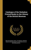 Catalogue Of The Sinhalese Printed Books In The Library Of The British Museum
