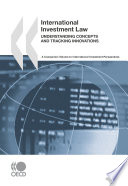 International Investment Law: Understanding Concepts and Tracking Innovations A Companion Volume to International Investment Perspectives