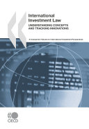 International Investment Law  Understanding Concepts and Tracking Innovations A Companion Volume to International Investment Perspectives