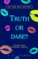 Truth or Dare? The Sexy Game of Naughty Choices