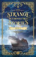 Strange But  Mostly  True  Book 2