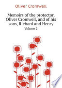 Memoirs of the protector  Oliver Cromwell  and of his sons  Richard and Henry