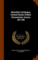 Monthly Catalogue United States Public Documents Issues 187 198